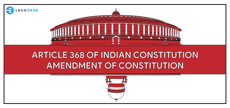 Article 368 of Indian Constitution – Amendment of Constitution
