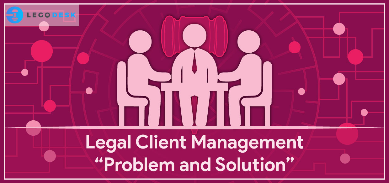 Legal Client Management : Problems and Solutions