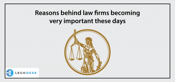 Reasons behind law firms becoming very important these days