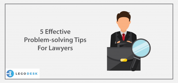 5 Effective Problem-solving Tips For Lawyers
