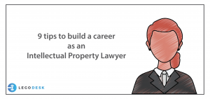 9 tips to build a career as an Intellectual Property Lawyer
